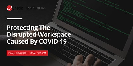 Protecting The Disrupted Workspace Caused By COVID-19 tickets