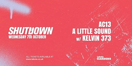 Shutdown: AC13 | A Little Sound | Kelvin 373 tickets