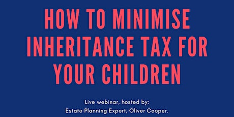 How to Minimise Inheritance Tax For Your Children tickets
