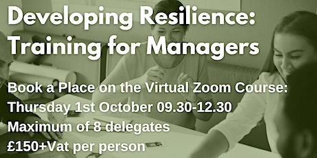 Developing Resilience: Training for Managers £150+ Vat per delegate tickets