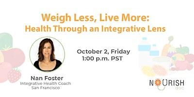 Weigh Less, Live More: Health Through an Integrative Lens.