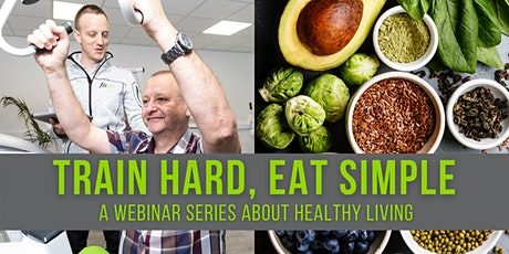 A webinar series about healthy living. 1/3 Train hard, eat simple. tickets