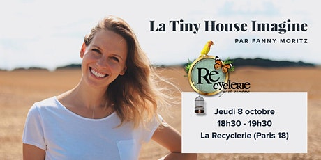 La Tiny House Imagine, à la Recyclerie tickets