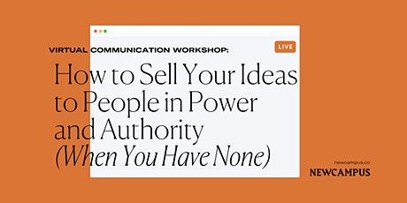 How to Sell Your Ideas To People In Authority & Power (When You Have None) tickets