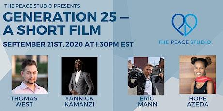 The Peace Studio Presents: Generation 25 - A Short Film tickets