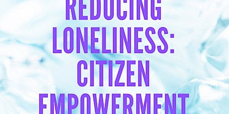 Reducing Loneliness: Citizen Empowerment Expert Panel tickets