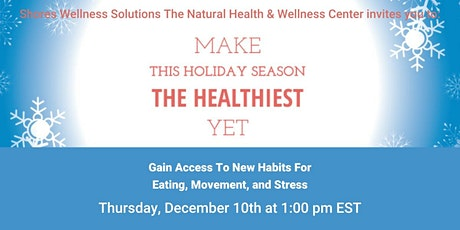 Make this Holiday Season the Healthiest Yet : In-Person & Live On FB tickets