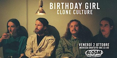 02/10 | BIRTHDAY GIRL (SWE) + CLONE CULTURE  • Bloom • Mezzago biglietti