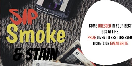 Sip Smoke & Stain 90s Style tickets