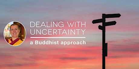 Dealing With Uncertainty: a Buddhist approach tickets