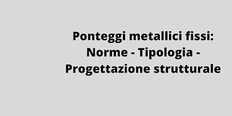 Ponteggi metallici fissi: Norme, Tipologia, Progettazione strutturale biglietti