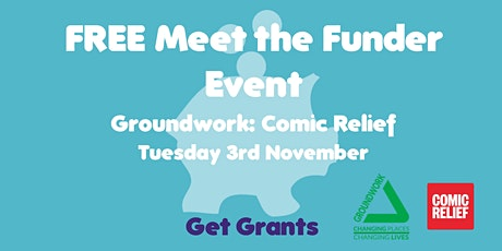 FREE Virtual Meet the Funder Event:  Groundwork - Comic Relief tickets