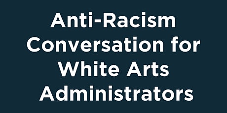 Anti-Racism Conversation for White Arts Administrators tickets