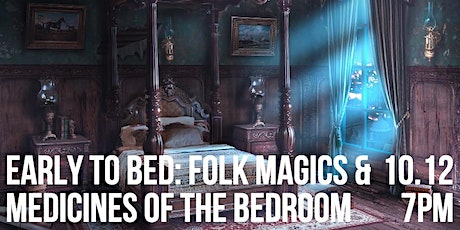 Early to Bed: Folk Magics & Medicines of the Bedroom tickets