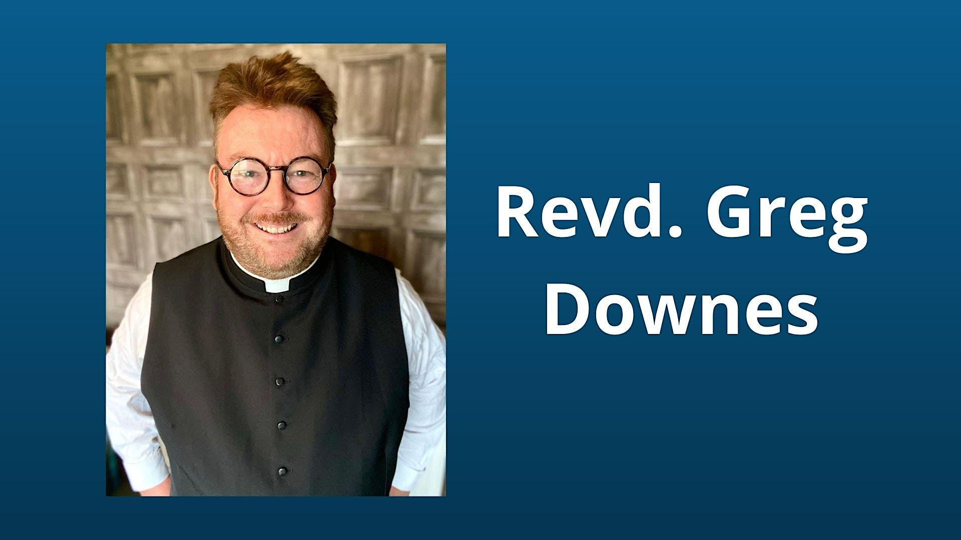 Lecture by Rev. Greg Downes with Q&A. Details coming soon!