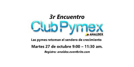 3r Encuentro Club Pymex: Las pymes retoman el sendero de crecimiento. boletos