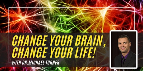 """""""Change your brain, change your life!"""" with Dr. Michael Turner tickets"""