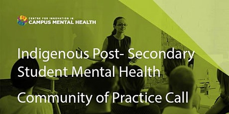 Indigenous Post- Secondary Student Mental Health Community of Practice Call tickets