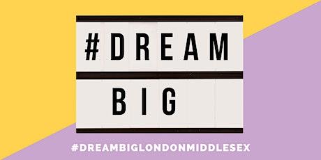 DREAM BIG LONDON MIDDLESEX tickets