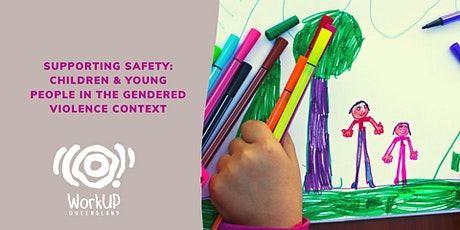 Supporting Safety: Children & young people in the gendered violence context tickets