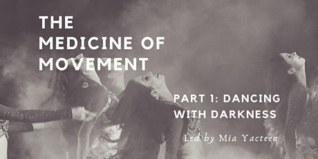 The Medicine of Movement, Part 1:  Dancing With Darkness tickets