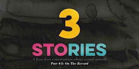 3 Stories:  A Kan-Kan Series of Conversations About Sexual Assault - Part 3 tickets
