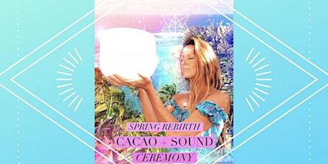 Spring Rebirth CACAO + SOUND Ceremony tickets