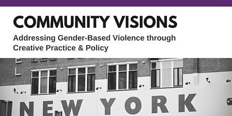 Community Visions: Addressing GBV through Creative Practice & Policy tickets