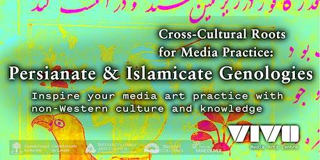 Cross-Cultural Roots for Media Practice: Persianate & Islamicate Genologies