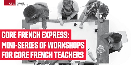 Core French Express Workshops billets