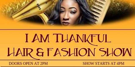 """I Am Thankful"" Hair & Fashion Show tickets"