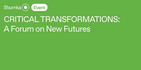 Critical Transformations: A Forum on New Futures | Design & Social Justice tickets