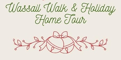 Wassail Walk and Holiday Home Tour tickets
