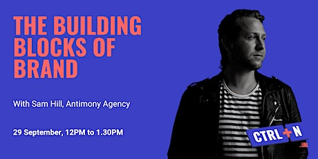 CTRL+N: The Building Blocks of Brand w/ Sam Hill (Antimony Agency) tickets