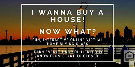 *Virtual Class* - I Want To Buy A House, Now What?! tickets
