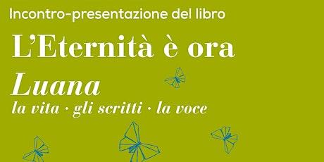 L'ETERNITA' E' ORA - LUANA,  presentazione del libro biglietti