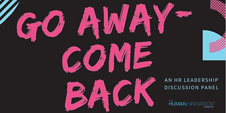 Go Away-- Come Back (An HR Leadership Discussion Panel) Part II tickets