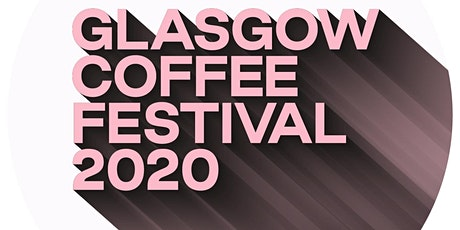 Taking GLASGOW COFFEE FESTIVAL 2020 to the streets! tickets