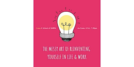 ZOOM Seminar: The Messy Art of Reinventing Yourself in Life and Work tickets