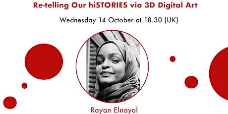 Re-telling our hiSTORIES via 3D Digital Art - Rayan Elnayal tickets