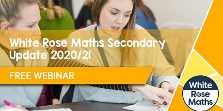 **FREE WEBINAR** White Rose Maths Secondary Update 2020/21 - 06.10.20 tickets