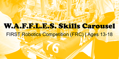 W.A.F.F.L.E.S. FIRST Robotics Competition Skills Carousel (Ages 13-18) tickets