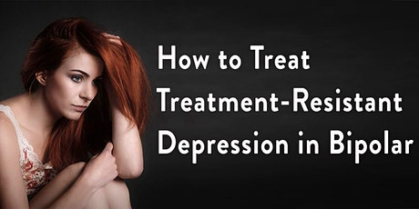 Get Real 10: How to Treat Treatment-Resistant Depression in Bipolar tickets