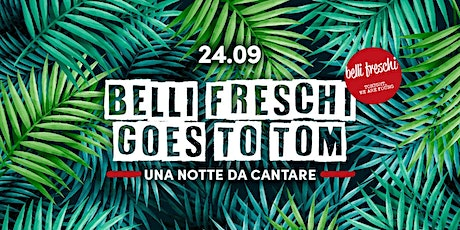 Belli Freschi Goes to TOM. Opening Night  24.09.2020 biglietti
