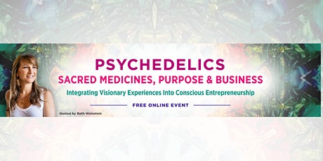 Psychedelics, Sacred Medicines, Purpose & Business (FREE online summit) tickets