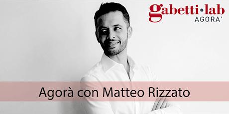 """Agorà con Matteo Rizzato - """"Social network, emozioni e professionalità"""" biglietti"""