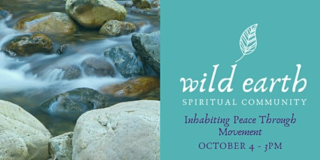 Wild Earth Spiritual Community - Inhabiting Peace Through Movement tickets