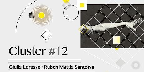 Cluster #12/ Giulia Lorusso - Ruben Mattia Santorsa tickets
