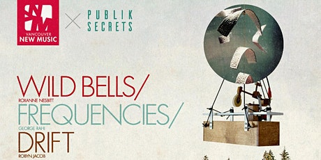 Wild Bells / frequencies / Drift tickets