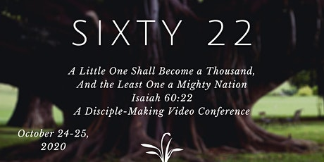 Sixty 22 - A Disciple-Making Video Conference (based on Isaiah 60:22) tickets